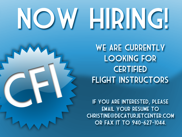 We are currently looking for Certified Flight Instructors. If you are interested, please email your resume to christine@decaturjetcenter.com or fax it to 940-627-1044.